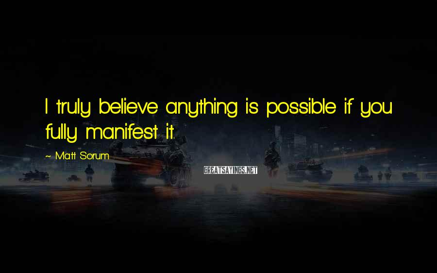 Matt Sorum Sayings: I truly believe anything is possible if you fully manifest it.