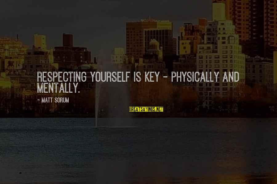 Matt Sorum Sayings By Matt Sorum: Respecting yourself is key - physically and mentally.