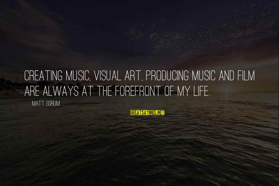 Matt Sorum Sayings By Matt Sorum: Creating music, visual art, producing music and film are always at the forefront of my