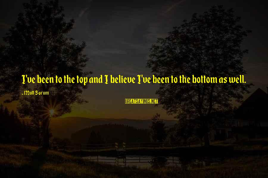 Matt Sorum Sayings By Matt Sorum: I've been to the top and I believe I've been to the bottom as well.