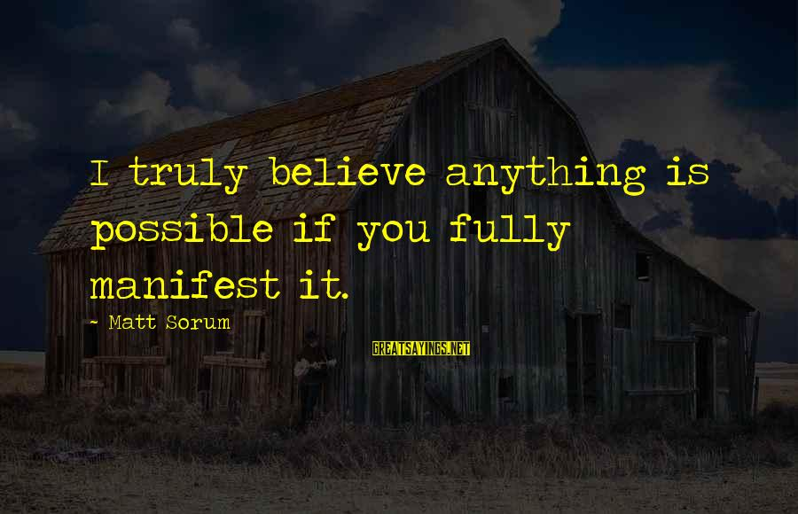 Matt Sorum Sayings By Matt Sorum: I truly believe anything is possible if you fully manifest it.