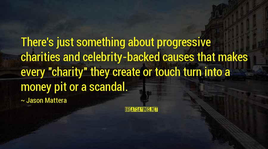 """Mattera's Sayings By Jason Mattera: There's just something about progressive charities and celebrity-backed causes that makes every """"charity"""" they create"""