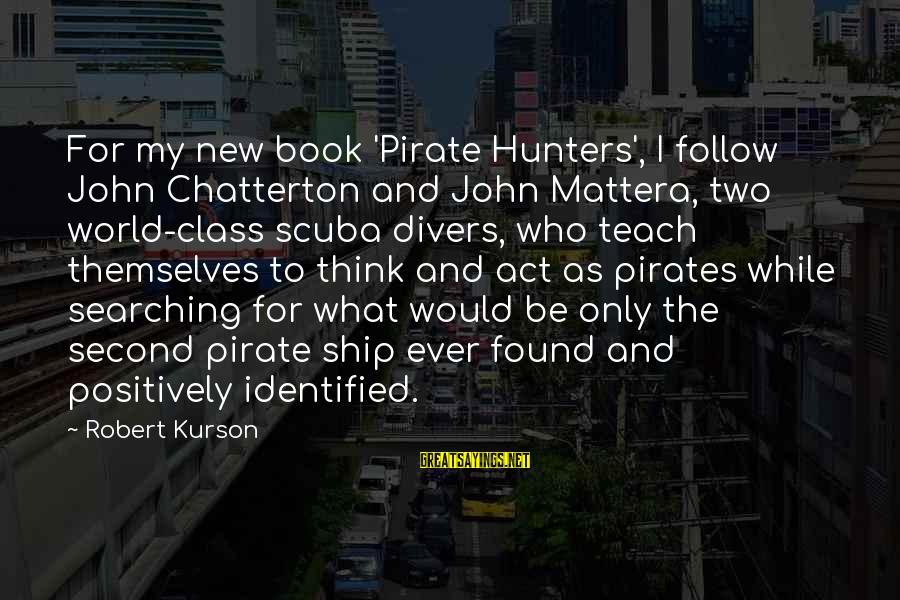 Mattera's Sayings By Robert Kurson: For my new book 'Pirate Hunters', I follow John Chatterton and John Mattera, two world-class