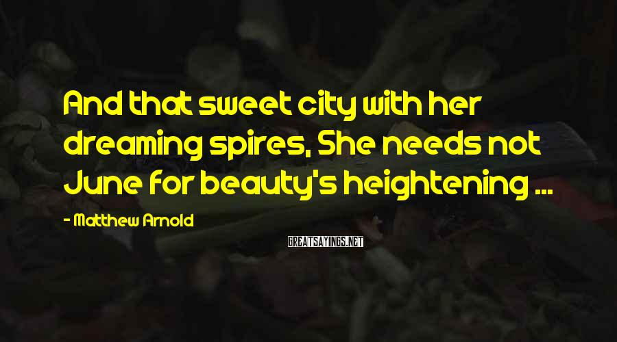 Matthew Arnold Sayings: And that sweet city with her dreaming spires, She needs not June for beauty's heightening