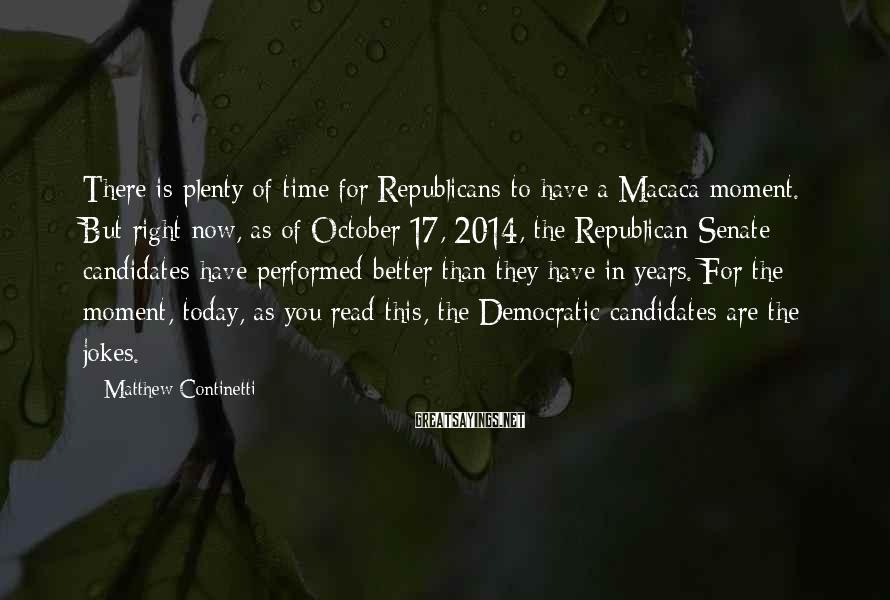 Matthew Continetti Sayings: There is plenty of time for Republicans to have a Macaca moment. But right now,
