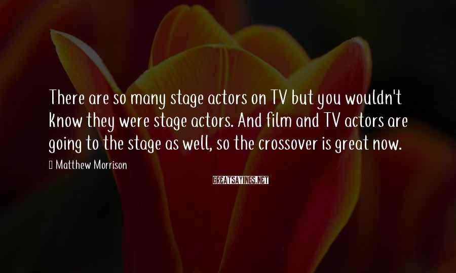 Matthew Morrison Sayings: There are so many stage actors on TV but you wouldn't know they were stage