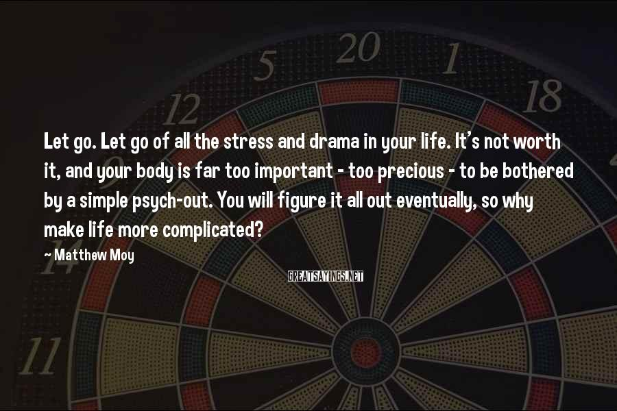 Matthew Moy Sayings: Let go. Let go of all the stress and drama in your life. It's not