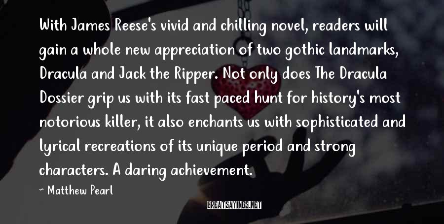 Matthew Pearl Sayings: With James Reese's vivid and chilling novel, readers will gain a whole new appreciation of