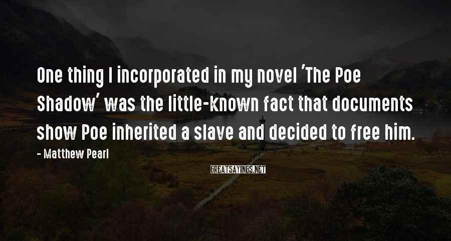 Matthew Pearl Sayings: One thing I incorporated in my novel 'The Poe Shadow' was the little-known fact that
