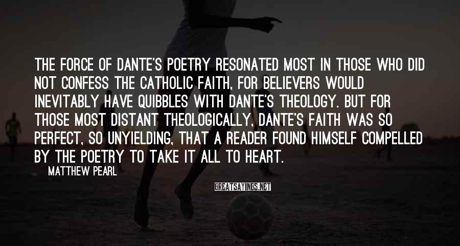 Matthew Pearl Sayings: The force of Dante's poetry resonated most in those who did not confess the Catholic
