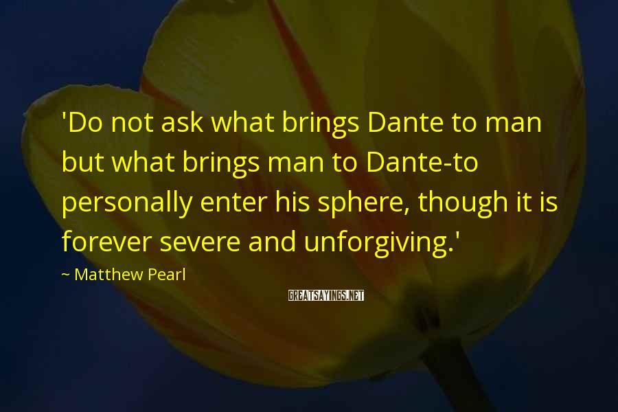 Matthew Pearl Sayings: 'Do not ask what brings Dante to man but what brings man to Dante-to personally
