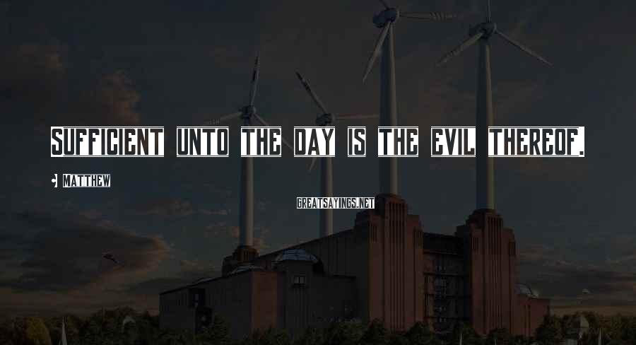 Matthew Sayings: Sufficient unto the day is the evil thereof.