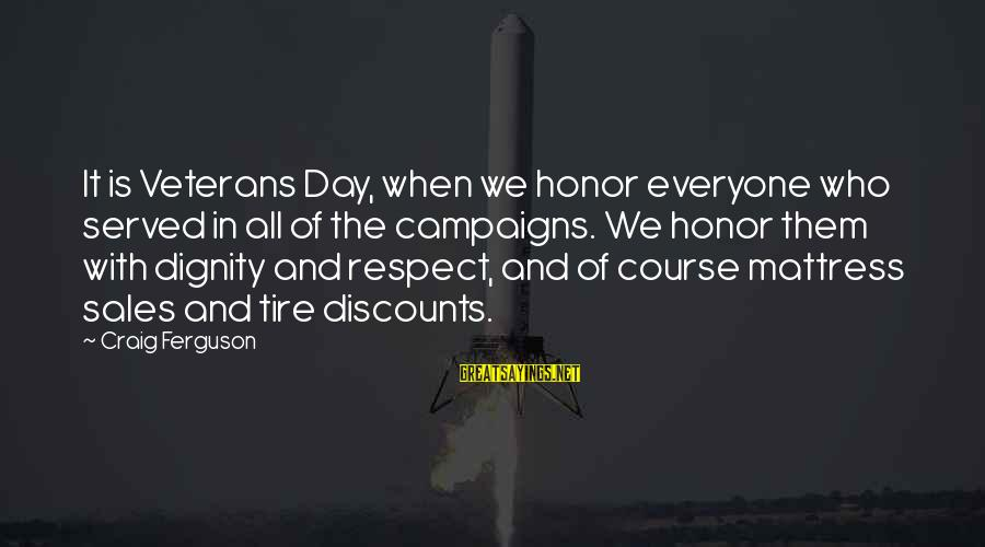 Mattress Sales Sayings By Craig Ferguson: It is Veterans Day, when we honor everyone who served in all of the campaigns.