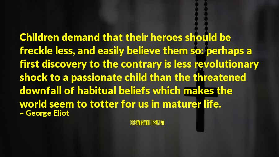Maturer Sayings By George Eliot: Children demand that their heroes should be freckle less, and easily believe them so: perhaps