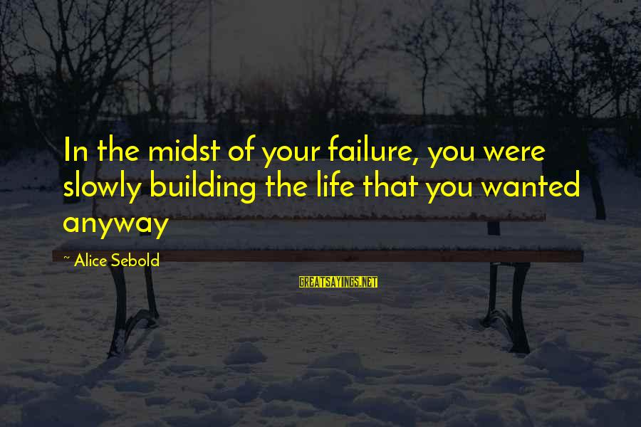 Maude Adams Sayings By Alice Sebold: In the midst of your failure, you were slowly building the life that you wanted