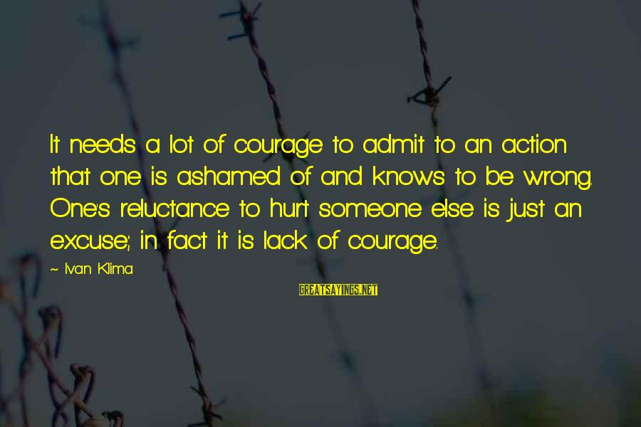 Maude Adams Sayings By Ivan Klima: It needs a lot of courage to admit to an action that one is ashamed