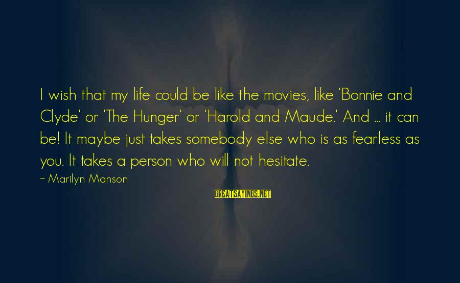 Maude And Harold Sayings By Marilyn Manson: I wish that my life could be like the movies, like 'Bonnie and Clyde' or