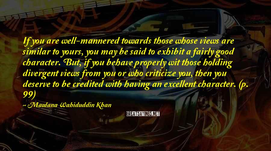 Maulana Wahiduddin Khan Sayings: If you are well-mannered towards those whose views are similar to yours, you may be