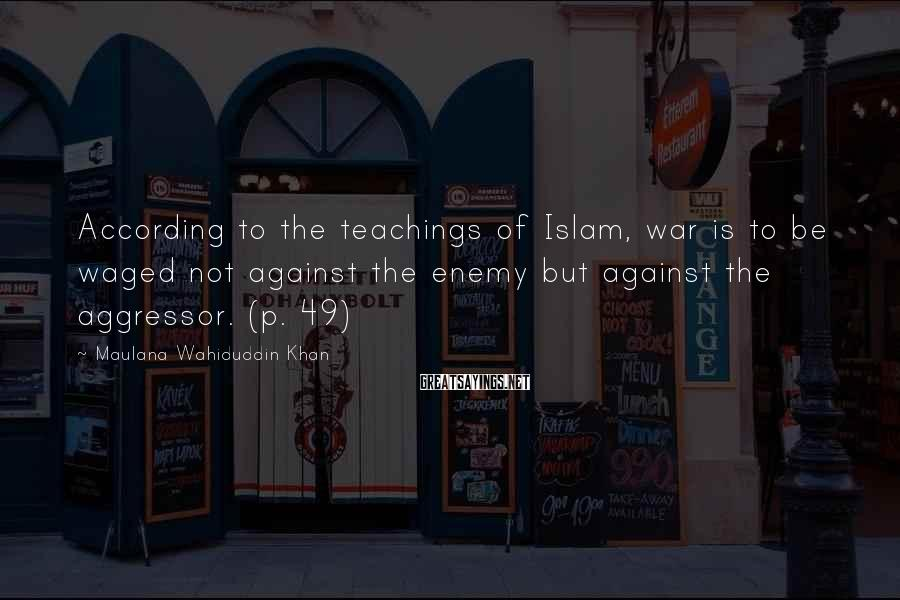 Maulana Wahiduddin Khan Sayings: According to the teachings of Islam, war is to be waged not against the enemy
