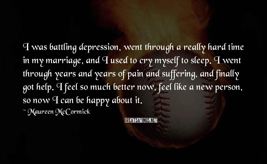 Maureen McCormick Sayings: I was battling depression, went through a really hard time in my marriage, and I