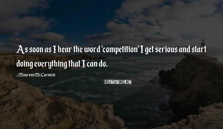 Maureen McCormick Sayings: As soon as I hear the word 'competition' I get serious and start doing everything