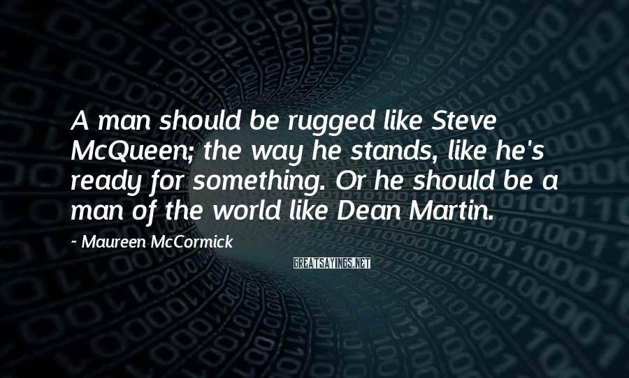 Maureen McCormick Sayings: A man should be rugged like Steve McQueen; the way he stands, like he's ready
