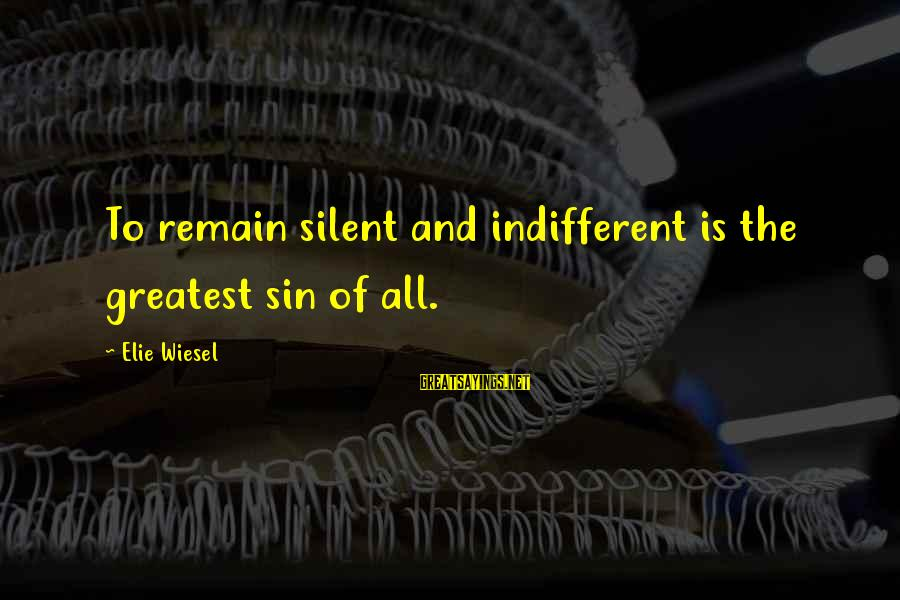 Maurice Hilleman Sayings By Elie Wiesel: To remain silent and indifferent is the greatest sin of all.