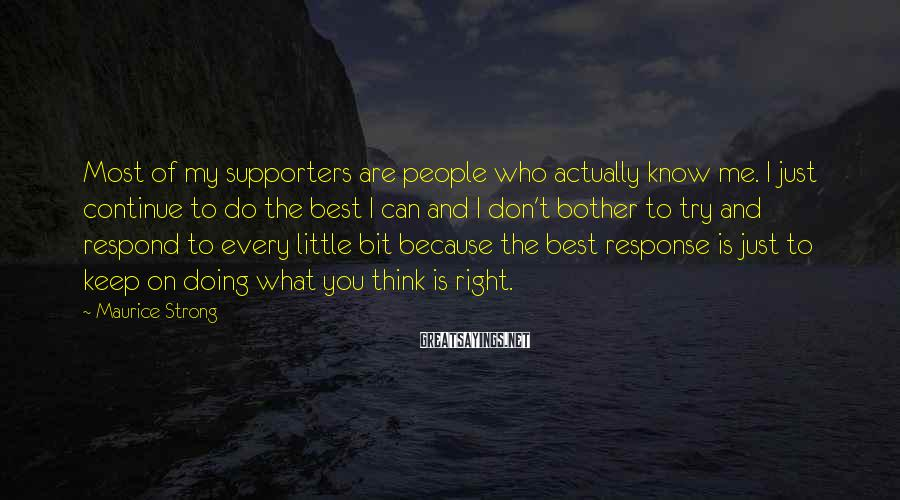 Maurice Strong Sayings: Most of my supporters are people who actually know me. I just continue to do