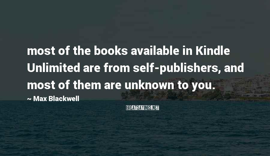 Max Blackwell Sayings: most of the books available in Kindle Unlimited are from self-publishers, and most of them