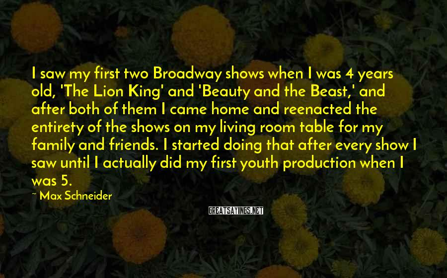 Max Schneider Sayings: I saw my first two Broadway shows when I was 4 years old, 'The Lion