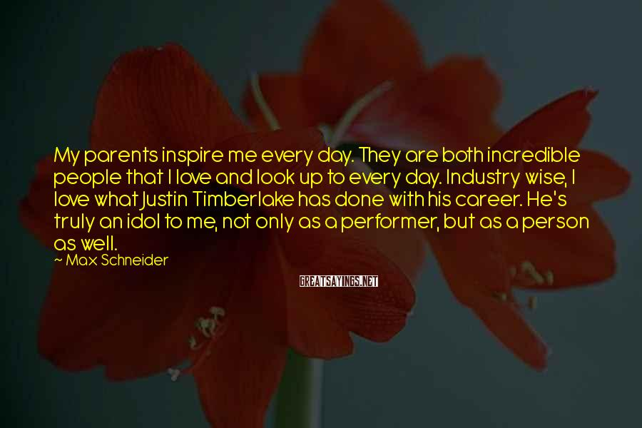 Max Schneider Sayings: My parents inspire me every day. They are both incredible people that I love and