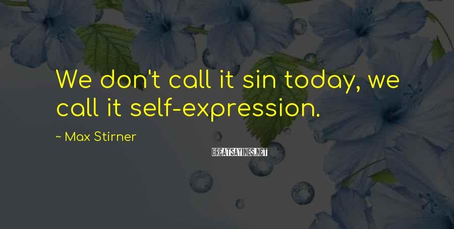 Max Stirner Sayings: We don't call it sin today, we call it self-expression.