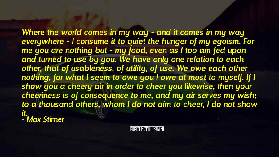 Max Stirner Sayings: Where the world comes in my way - and it comes in my way everywhere