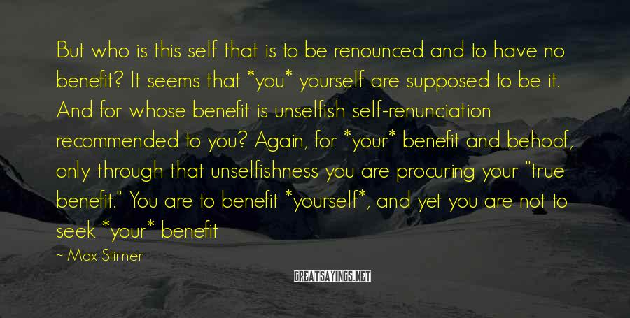 Max Stirner Sayings: But who is this self that is to be renounced and to have no benefit?