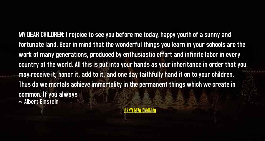 May You Always Be Happy Sayings By Albert Einstein: MY DEAR CHILDREN: I rejoice to see you before me today, happy youth of a