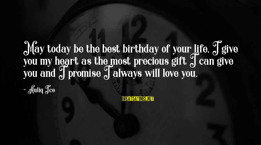 May You Always Be Happy Sayings By Auliq Ice: May today be the best birthday of your life, I give you my heart as