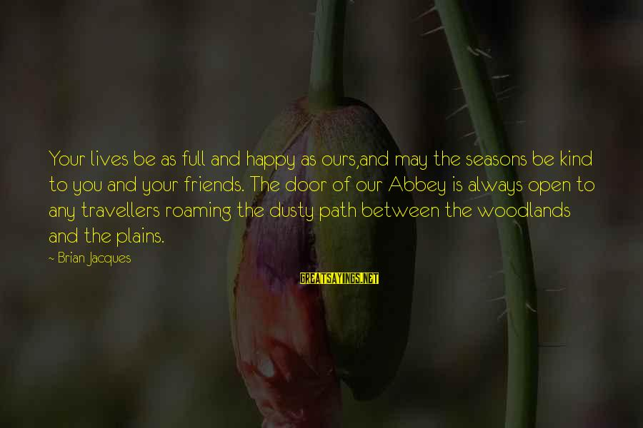 May You Always Be Happy Sayings By Brian Jacques: Your lives be as full and happy as ours,and may the seasons be kind to