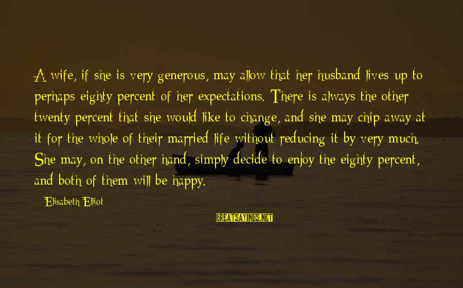 May You Always Be Happy Sayings By Elisabeth Elliot: A wife, if she is very generous, may allow that her husband lives up to
