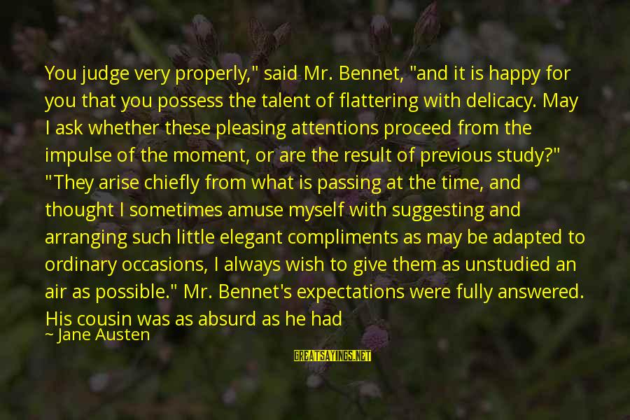 """May You Always Be Happy Sayings By Jane Austen: You judge very properly,"""" said Mr. Bennet, """"and it is happy for you that you"""