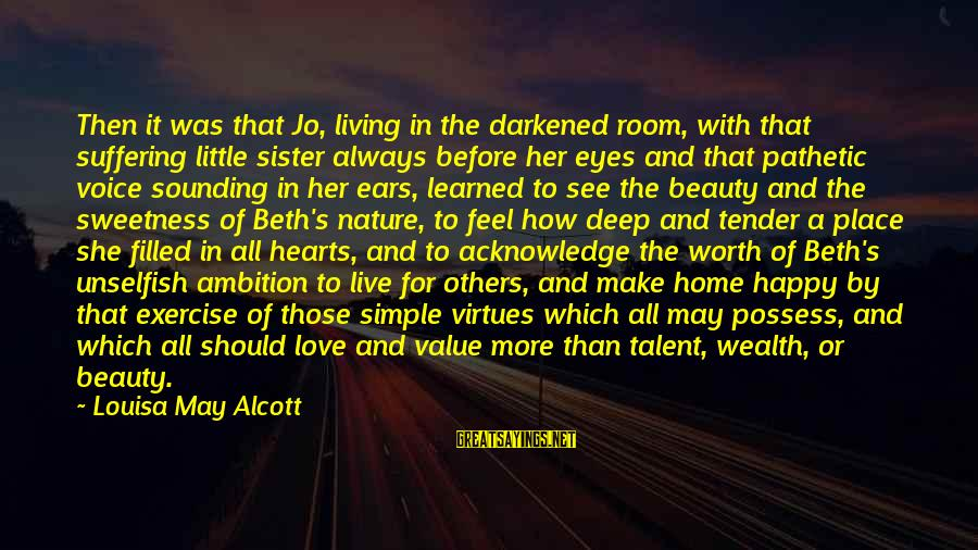 May You Always Be Happy Sayings By Louisa May Alcott: Then it was that Jo, living in the darkened room, with that suffering little sister