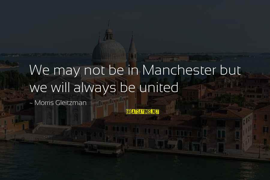May You Always Be Happy Sayings By Morris Gleitzman: We may not be in Manchester but we will always be united