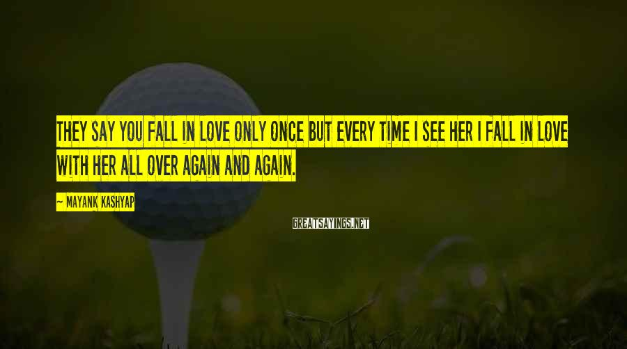Mayank Kashyap Sayings: They say you fall in love only once but every time I see her I
