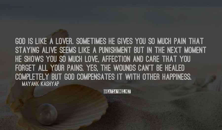 Mayank Kashyap Sayings: God is like a lover. Sometimes he gives you so much pain that staying alive