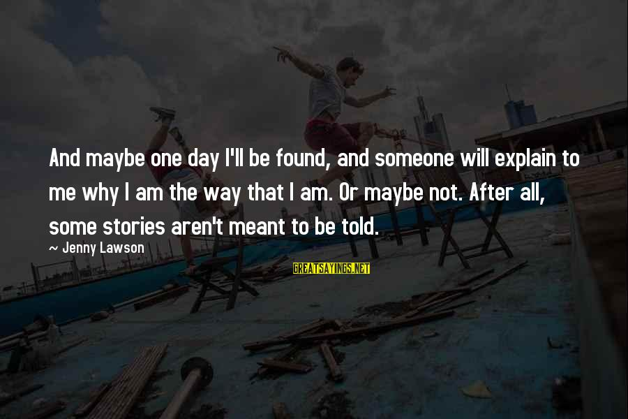 Maybe We Are Meant To Be Sayings By Jenny Lawson: And maybe one day I'll be found, and someone will explain to me why I