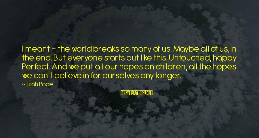 Maybe We Are Meant To Be Sayings By Lilah Pace: I meant - the world breaks so many of us. Maybe all of us, in