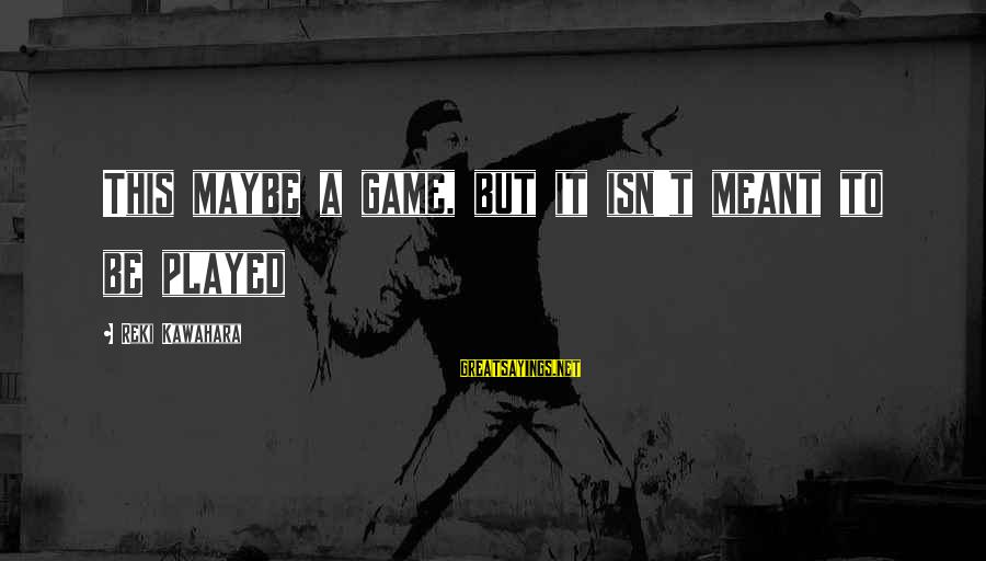 Maybe We Are Meant To Be Sayings By Reki Kawahara: This maybe a game, but it isn't meant to be played