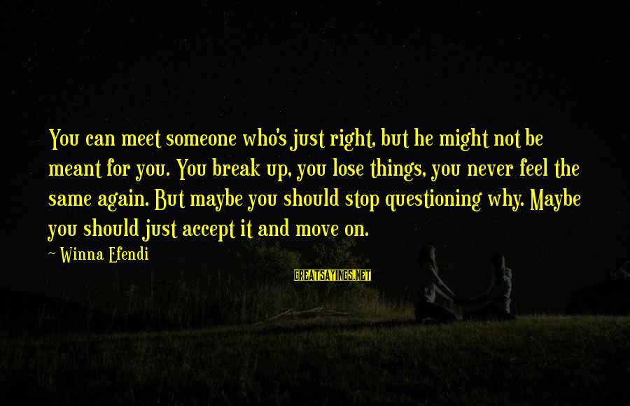 Maybe We Are Meant To Be Sayings By Winna Efendi: You can meet someone who's just right, but he might not be meant for you.