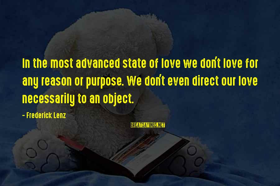Mazar E Sharif Sayings By Frederick Lenz: In the most advanced state of love we don't love for any reason or purpose.