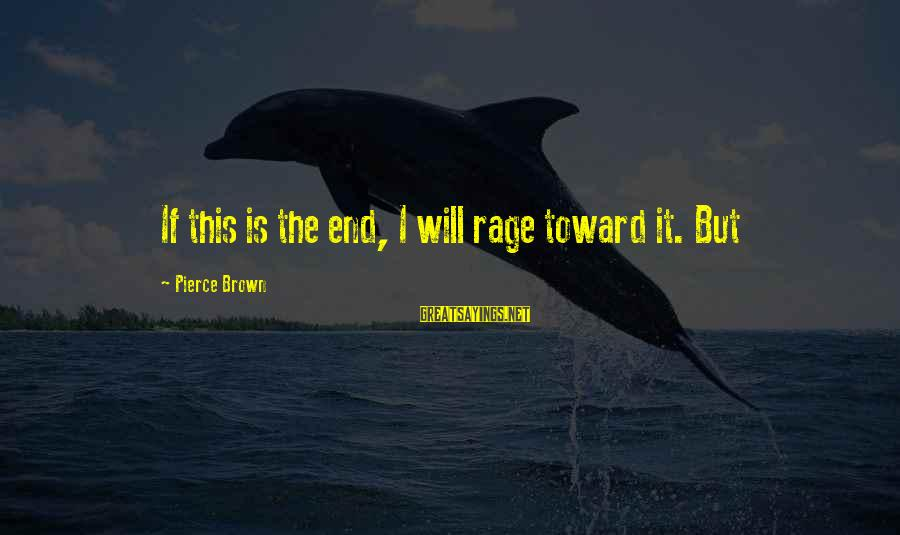 Mazar E Sharif Sayings By Pierce Brown: If this is the end, I will rage toward it. But