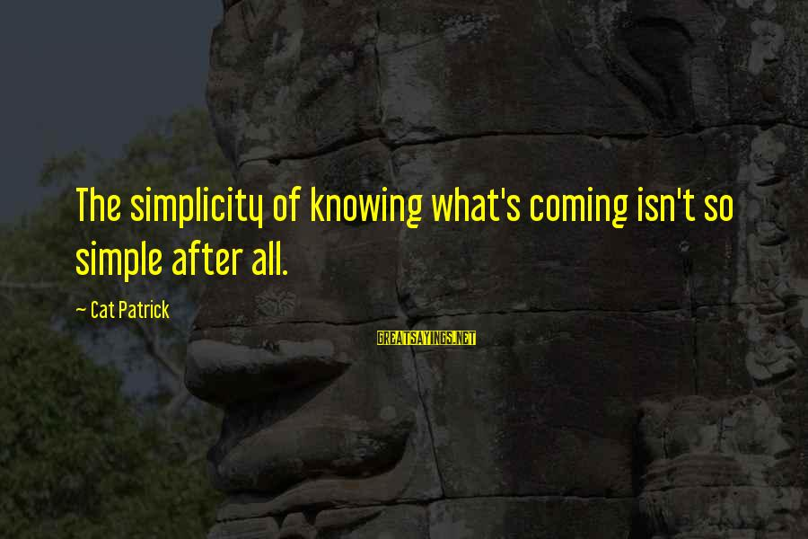 Mbugi Sayings By Cat Patrick: The simplicity of knowing what's coming isn't so simple after all.